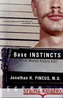 Base Instincts: What Makes Killers Kill? Jonathan H. Pincus 9780393323238