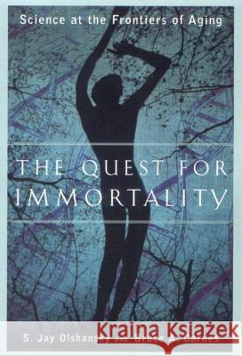 The Quest for Immortality : Science at the Frontiers of Aging S. Jay Olshansky Bruce A. Carnes 9780393323276