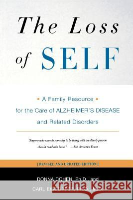 The Loss of Self: A Family Resource for the Care of Alzheimer's Disease and Related Disorders Donna Cohen 9780393323337