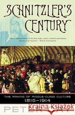 Schnitzler's Century: The Making of Middle-Class Culture 1815-1914 Peter Gay 9780393323634