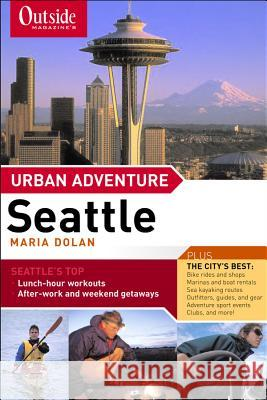 Outside Magazine's Urban Adventure: Seattle Maria Dolan 9780393323979