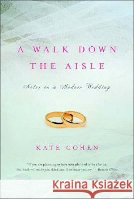 A Walk Down the Aisle: Notes on a Modern Wedding Kate Cohen 9780393324129