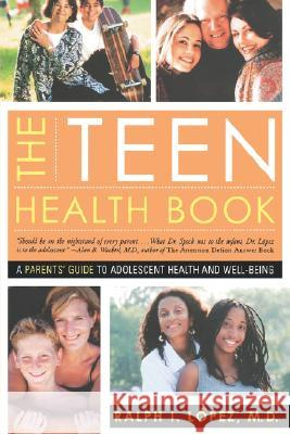 The Teen Health Book: A Parent's Guide to Adolescent Health and Well-Being Ralph Lopez Kate Kelly 9780393324273