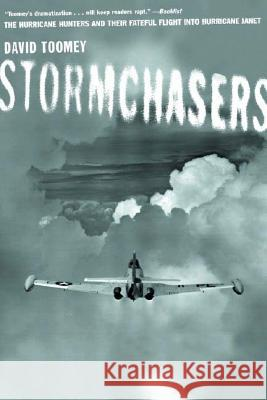 Stormchasers : The Hurricane Hunters and Their Fateful Flight into Hurricane Janet David Toomey 9780393324488
