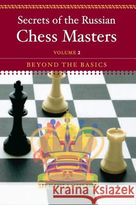 Secrets of the Russian Chess Masters: Beyond the Basics Lev Alburt Larry Parr 9780393324518