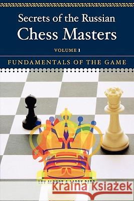 Secrets of the Russian Chess Masters: Fundamentals of the Game Lev Alburt Larry Parr 9780393324525