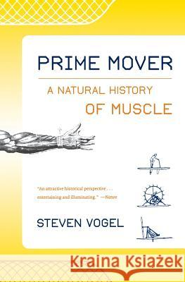 Prime Mover : A Natural History of Muscle Steven Vogel 9780393324631