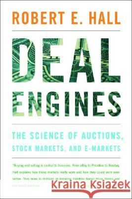 Deal Engines : The Science of Auctions, Stock Markets, and e-Markets Robert E. Hall 9780393324679