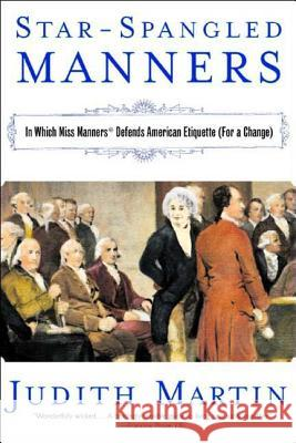 Star-Spangled Manners: In Which Miss Manners Defends American Etiquette (for a Change) Judith Martin 9780393325010