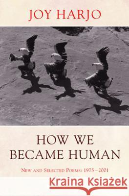 How We Became Human: New and Selected Poems 1975-2002 Joy Harjo 9780393325348
