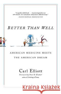Better Than Well : American Medicine Meets the American Dream Carl Elliott Peter D. Kramer 9780393325652