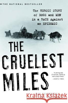 The Cruelest Miles: The Heroic Story of Dogs and Men in a Race Against an Epidemic Gay Salisbury Laney Salisbury 9780393325706