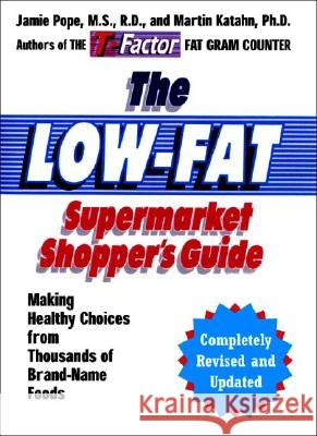 The Low-Fat Supermarket Shopper's Guide: Making Healthy Choices from Thousands of Brand-Name Foods Jamie Pope Martin Katahn 9780393325850