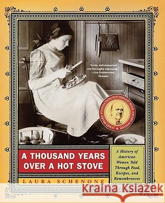 A Thousand Years Over a Hot Stove: A History of American Women Told Through Food, Recipes, and Remembrances Laura Schenone 9780393326277