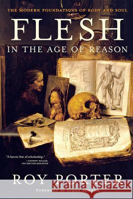 Flesh in the Age of Reason: The Modern Foundations of Body and Soul Roy Porter Simon Schama 9780393326963