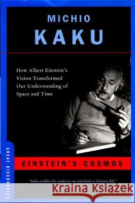 Einstein's Cosmos: How Albert Einstein's Vision Transformed Our Understanding of Space and Time Michio Kaku 9780393327007 W. W. Norton & Company