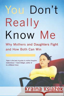 You Don't Really Know Me: Why Mothers and Daughters Fight and How Both Can Win Terri Apter 9780393327106