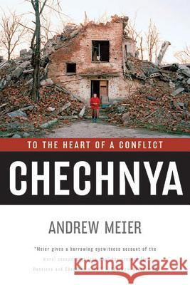 Chechnya: To the Heart of a Conflict Andrew Meier 9780393327328