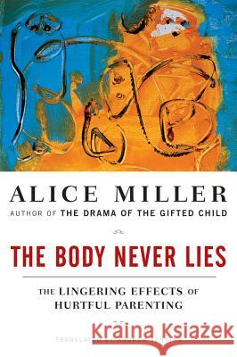 The Body Never Lies: The Lingering Effects of Hurtful Parenting A Miller 9780393328639 0