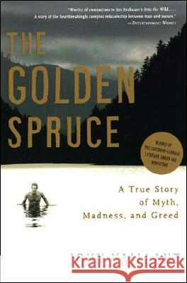 The Golden Spruce: A True Story of Myth, Madness, and Greed John Vaillant 9780393328646