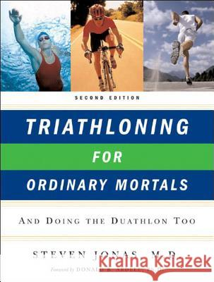 Triathloning for Ordinary Mortals: And Doing the Duathlon Too Steven Jonas Donald Ardell 9780393328776