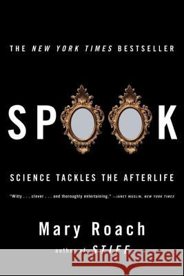 Spook: Science Tackles the Afterlife Mary Roach 9780393329124