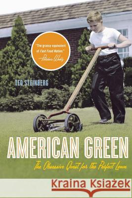 American Green: The Obsessive Quest for the Perfect Lawn Ted Steinberg 9780393329308