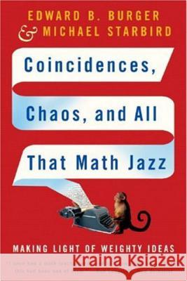 Coincidences, Chaos, and All That Math Jazz: Making Light of Weighty Ideas Edward B. Burger Michael Starbird Alan Witschonke 9780393329315