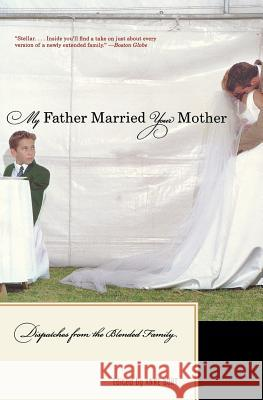My Father Married Your Mother: Dispatches from the Blended Family Anne Burt 9780393329834