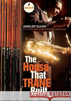 The House That Trane Built: The Story of Impulse Records Ashley Kahn 9780393330717