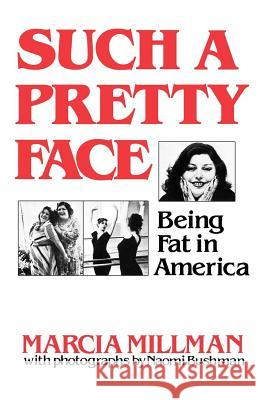 Such a Pretty Face: Being Fat in America Marcia Millman Naomi Bushman 9780393331066