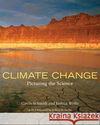 Climate Change: Picturing the Science Gavin Schmidt Joshua Wolfe Jeffrey D. Sachs 9780393331257