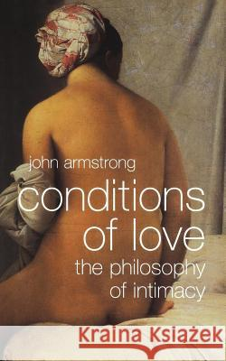Conditions of Love: The Philosophy of Intimacy John Armstrong 9780393331738