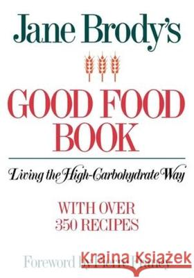 Jane Brody's Good Food Book: Living the High-Carbohydrate Way Jane Brody Pierre Franey 9780393331882