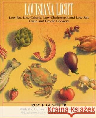 Louisiana Light: Low-Fat, Low-Calorie, Low-Cholesterol, and Low-Salt Cajun and Creole Cookery Roy F. Guste John L. Ochsner 9780393332087
