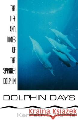 Dolphin Days : The Life and Times of the Spinner Dolphin Kenneth S. Norris 9780393332377