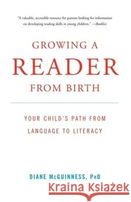 Growing a Reader from Birth : Your Child's Path from Language to Literacy Diane McGuinness 9780393332391