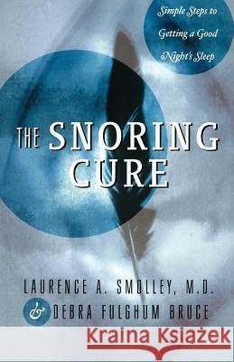 The Snoring Cure: Simple Steps to Getting a Good Night's Sleep Laurence A. Smolley Debra Fulghum Bruce 9780393332605