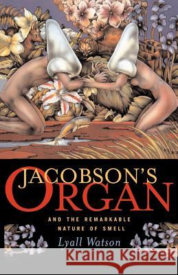Jacobson's Organ: And the Remarkable Nature of Smell Lyall Watson 9780393332919