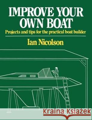 Improve Your Own Boat: Projects and Tips for the Practical Boat Builder Ian Nicolson 9780393333282