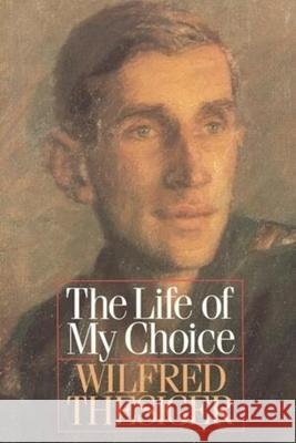 The Life of My Choice Wilfred Thesiger 9780393334258 W W NORTON & CO LTD