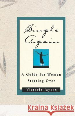 Single Again: A Guide for Women Starting Over Victoria Jaycox 9780393335187