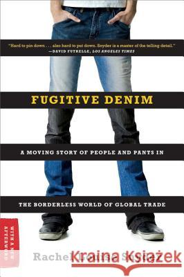 Fugitive Denim: A Moving Story of People and Pants in the Borderless World of Global Trade Rachel Louise Snyder 9780393335422