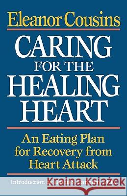 Caring for the Healing Heart: An Eating Plan for Recovery from Heart Attack Eleanor Cousins David S. Cannom 9780393336634