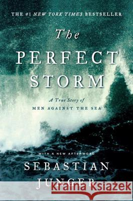 The Perfect Storm: A True Story of Men Against the Sea Sebastian Junger 9780393337013 W. W. Norton & Company