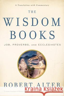 The Wisdom Books: Job, Proverbs, and Ecclesiastes: A Translation with Commentary Robert Alter 9780393340532