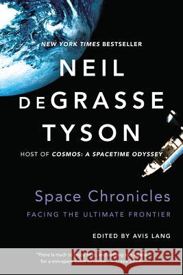 Space Chronicles: Facing the Ultimate Frontier Neil DeGrasse Tyson Avis Lang 9780393350371
