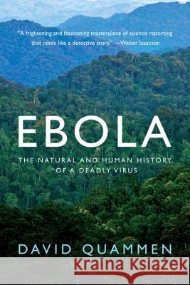 Ebola: The Natural and Human History of a Deadly Virus Quammen, David 9780393351552