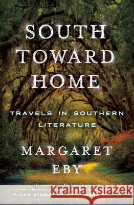 South Toward Home: Travels in Southern Literature Margaret Eby 9780393353297