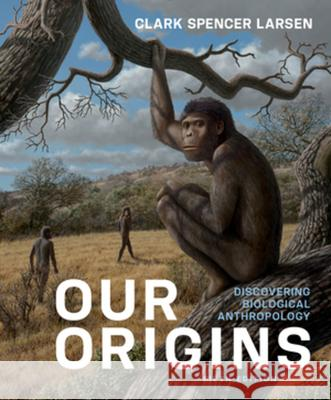 Our Origins Clark Spencer Larsen (The Ohio State Uni   9780393680881